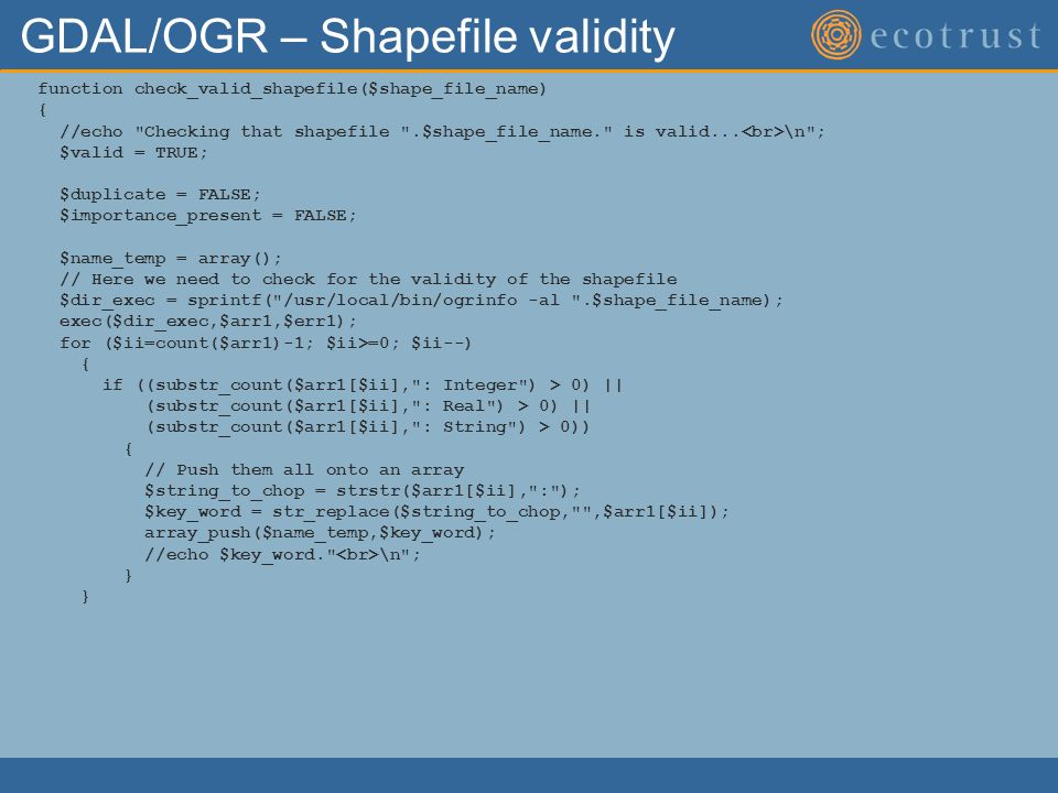 GDAL/OGR – Shapefile validity function check_valid_shapefile($shape_file_name) { //echo Checking that shapefile .$shape_file_name. is valid...