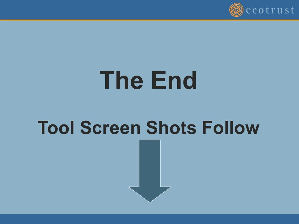 The End Tool Screen Shots Follow