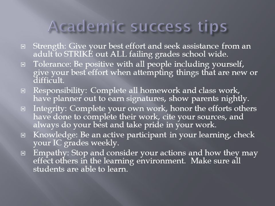 Strength: Give your best effort and seek assistance from an adult to STRIKE out ALL failing grades school wide. Tolerance: Be positive with all people