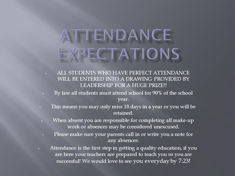 ALL STUDENTS WHO HAVE PERFECT ATTENDANCE WILL BE ENTERED INTO A DRAWING PROVIDED BY LEADERSHIP FOR A HUGE PRIZE!.