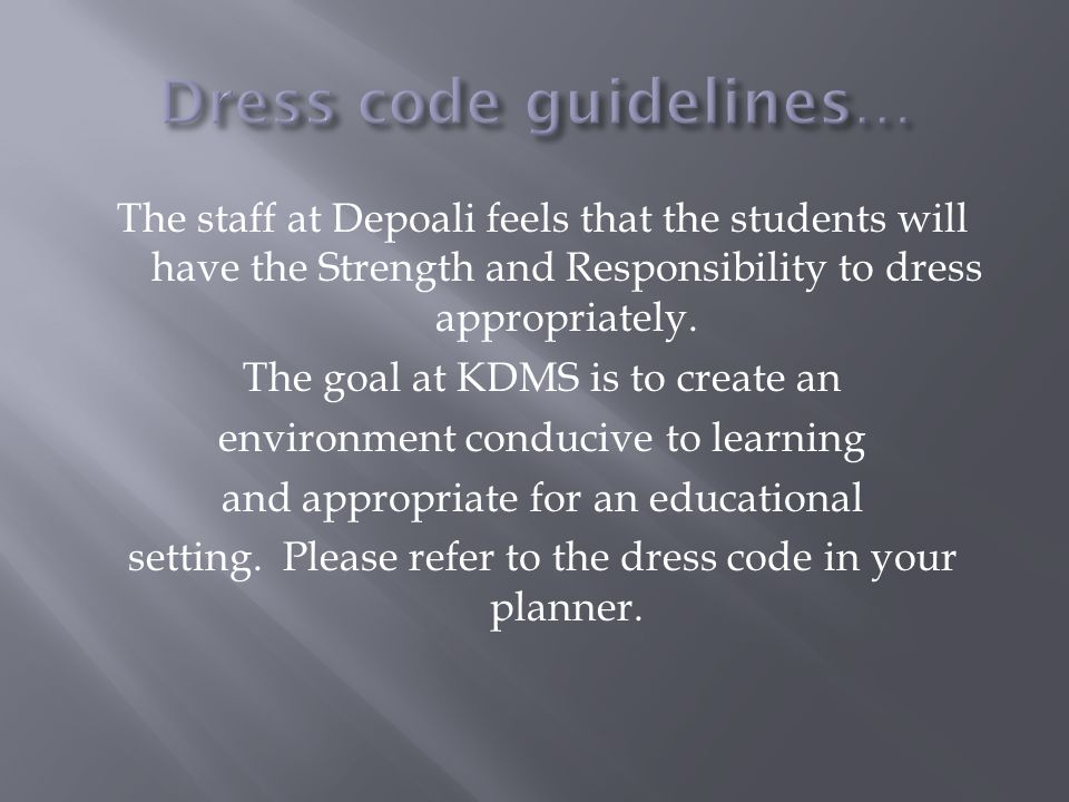 The staff at Depoali feels that the students will have the Strength and Responsibility to dress appropriately. The goal at KDMS is to create an enviro