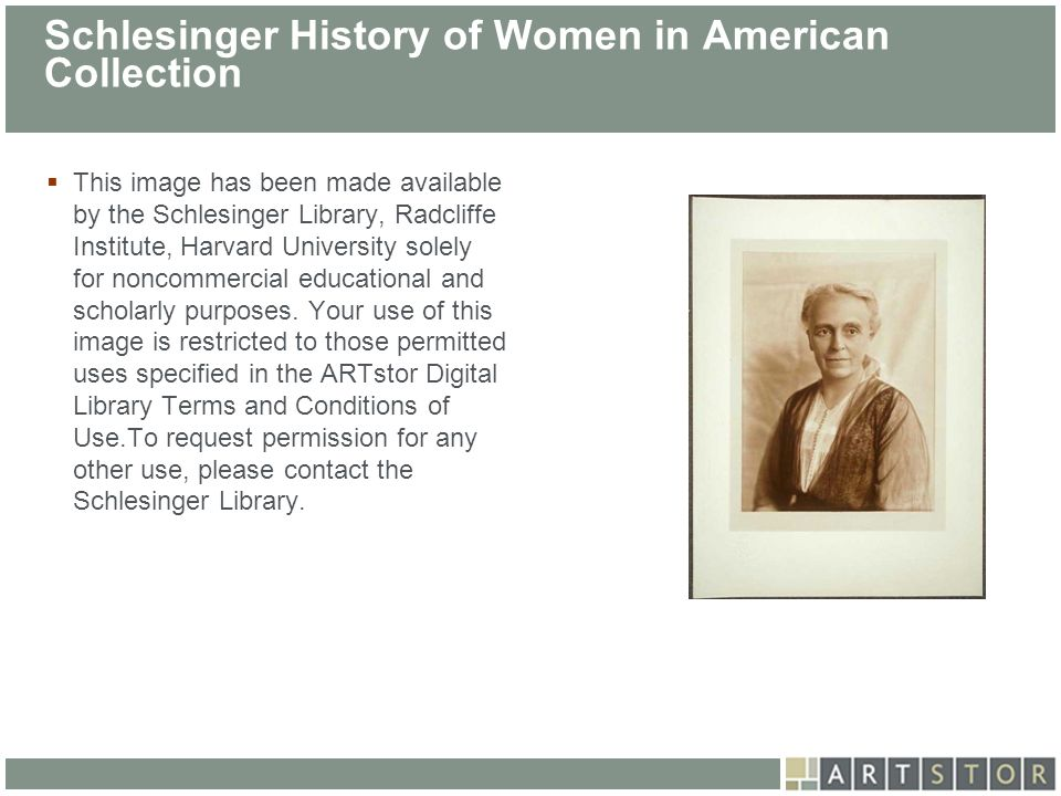 ArtSTOR Schlesinger History of Women in American Collection This image has been made available by the Schlesinger Library, Radcliffe Institute, Harvar