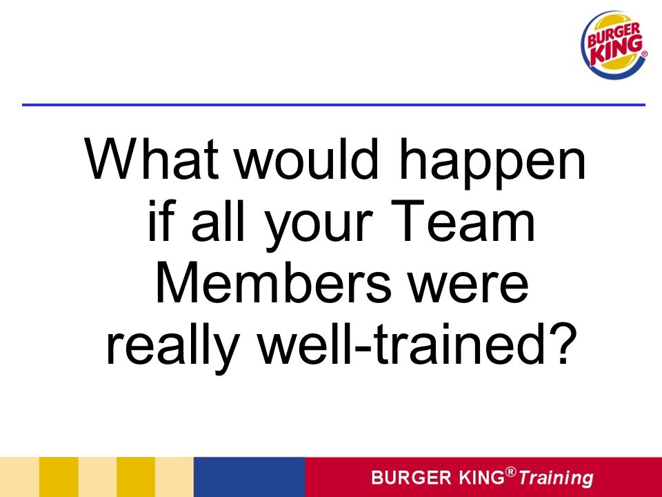 What would happen if all your Team Members were really well-trained?