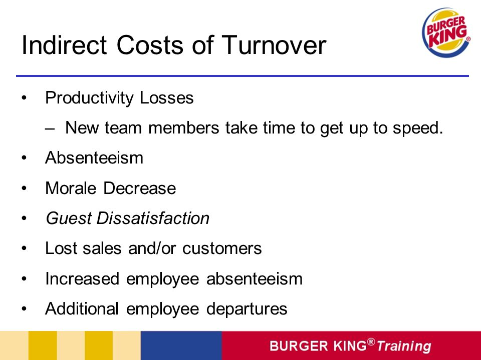 Indirect Costs of Turnover Productivity Losses –New team members take time to get up to speed.