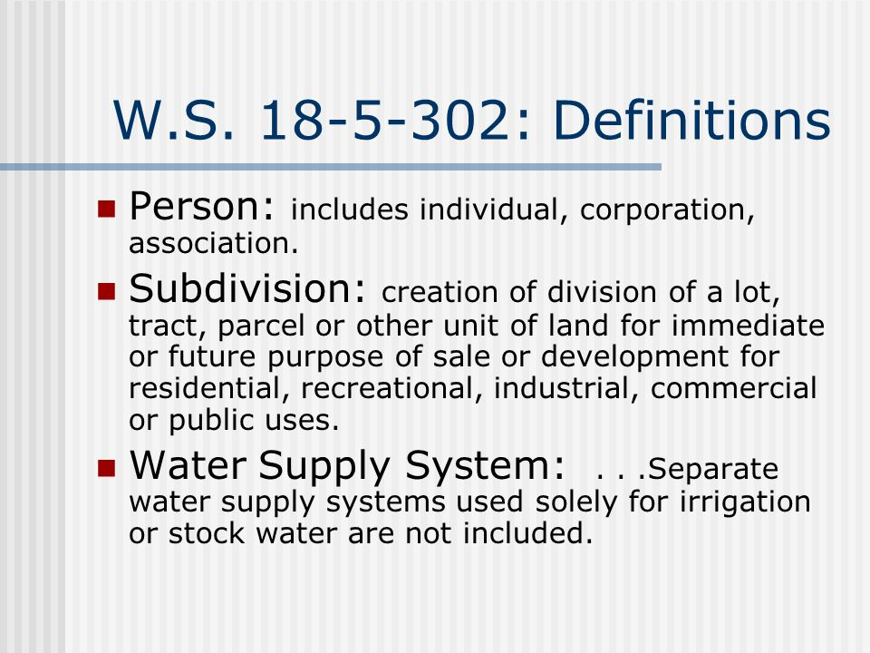 W.S. 18-5-302: Definitions Person: includes individual, corporation, association. Subdivision: creation of division of a lot, tract, parcel or other u