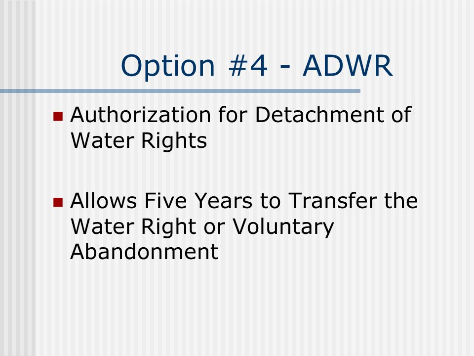Option #4 - ADWR Authorization for Detachment of Water Rights Allows Five Years to Transfer the Water Right or Voluntary Abandonment