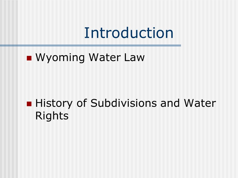 Introduction Wyoming Water Law History of Subdivisions and Water Rights