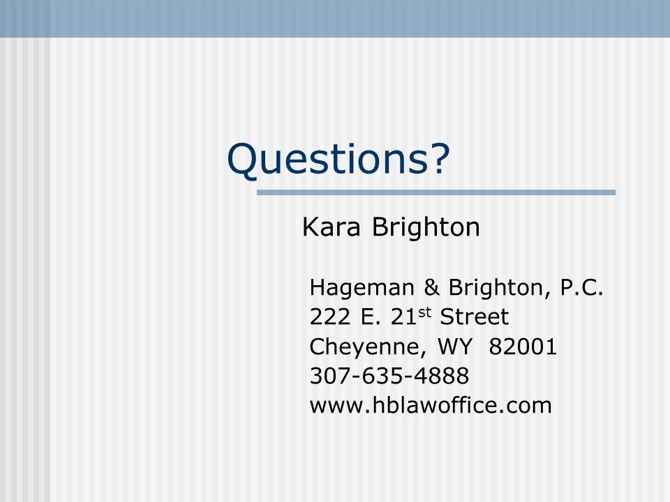 Questions? Kara Brighton Hageman & Brighton, P.C. 222 E. 21 st Street Cheyenne, WY 82001 307-635-4888 www.hblawoffice.com