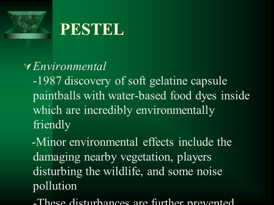 PESTEL Environmental -1987 discovery of soft gelatine capsule paintballs with water-based food dyes inside which are incredibly environmentally friend