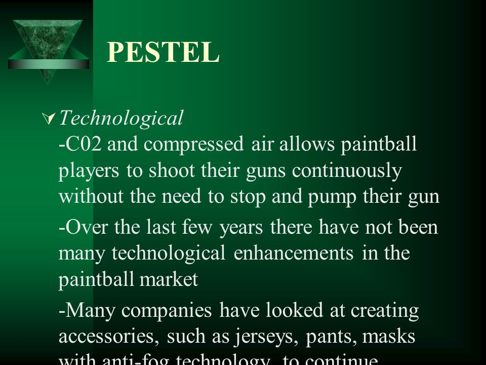 PESTEL Economic -The economy during the last quarter of 2008 slid into a recession as the dollar weakened to a three month low, with the Gross Domestic Product contracting at an annualized rate of 3.4% last quarter -Personal spending dropped for the first time since the fourth quarter of 1995, with both goods and services leading to the 0.8% decline -This weak economy facing Canadians can lessen the demand for recreational activities such as paintballing.