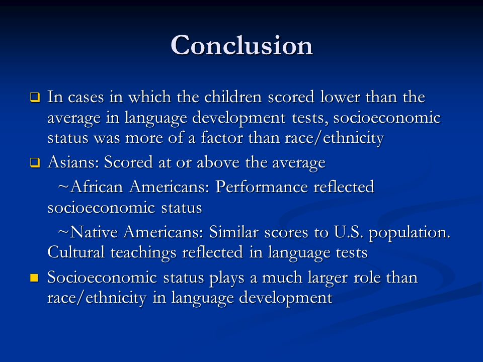 Conclusion In cases in which the children scored lower than the average in language development tests, socioeconomic status was more of a factor than
