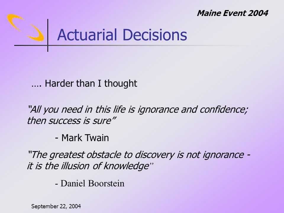 September 22, 2004 Maine Event 2004 Actuarial Decisions ….