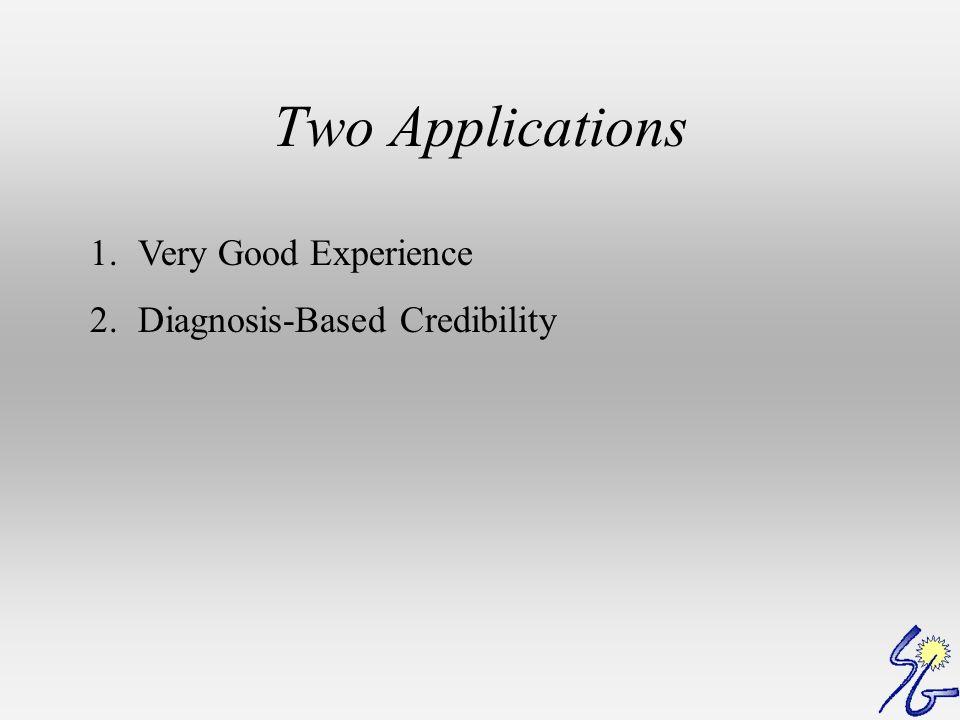 Two Applications 1.Very Good Experience 2.Diagnosis-Based Credibility