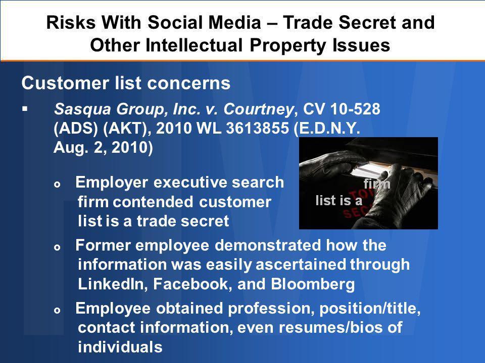Customer list concerns Sasqua Group, Inc. v. Courtney, CV 10-528 (ADS) (AKT), 2010 WL 3613855 (E.D.N.Y. Aug. 2, 2010) Risks With Social Media – Trade