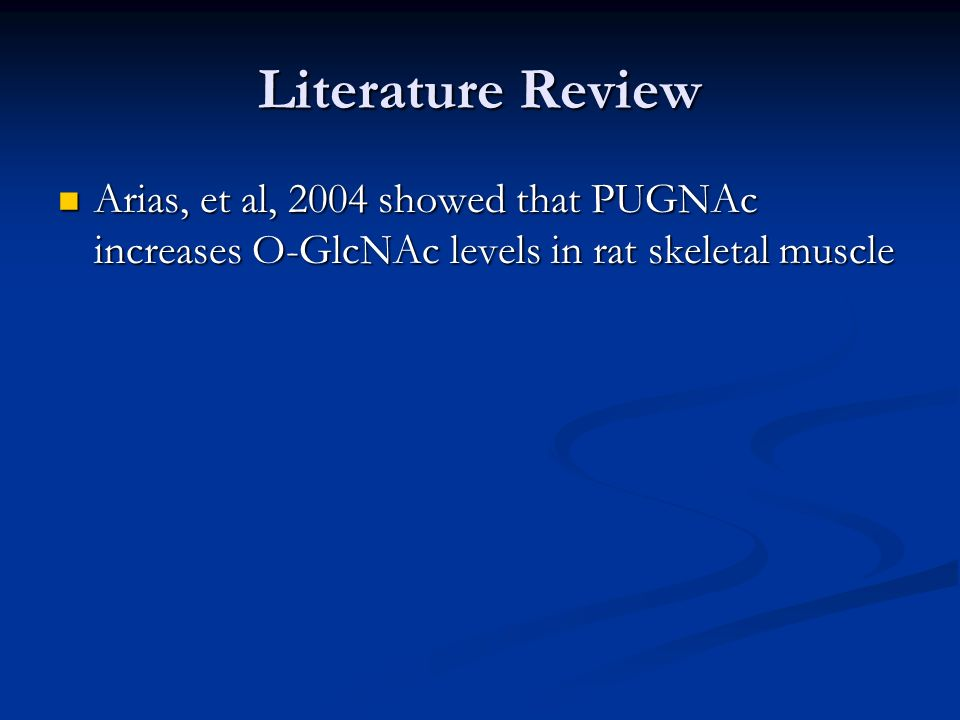 Literature Review Arias, et al, 2004 showed that PUGNAc increases O-GlcNAc levels in rat skeletal muscle Arias, et al, 2004 showed that PUGNAc increas