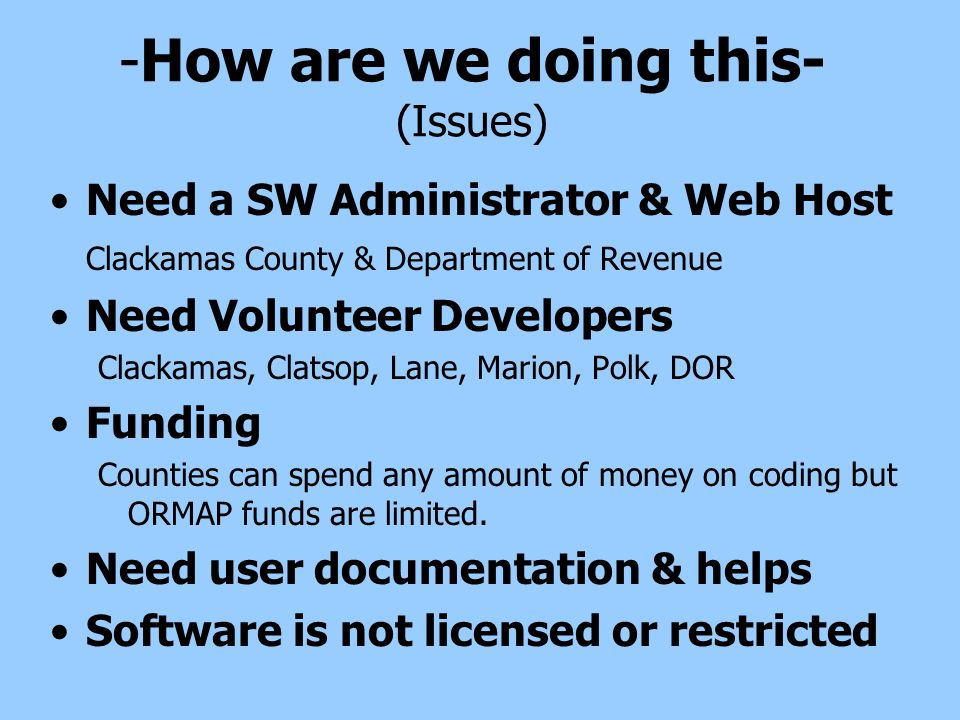 -How are we doing this- (Issues) Need a SW Administrator & Web Host Clackamas County & Department of Revenue Need Volunteer Developers Clackamas, Clat