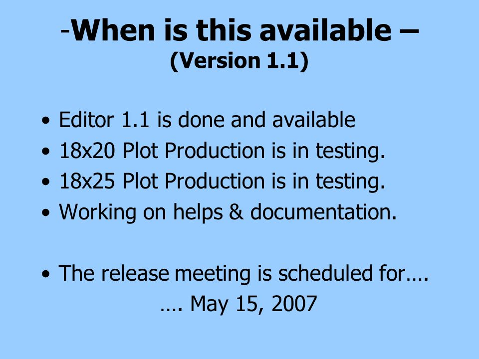 -When is this available – (Version 1.1) Editor 1.1 is done and available 18x20 Plot Production is in testing. 18x25 Plot Production is in testing. Wor