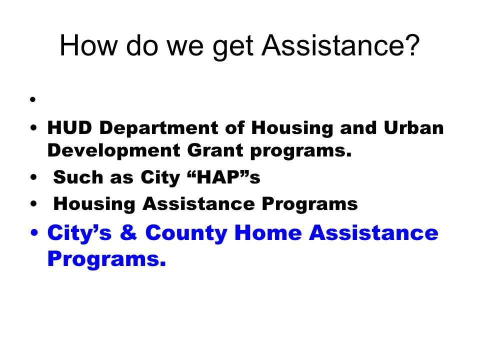 How do we get Assistance. HUD Department of Housing and Urban Development Grant programs.