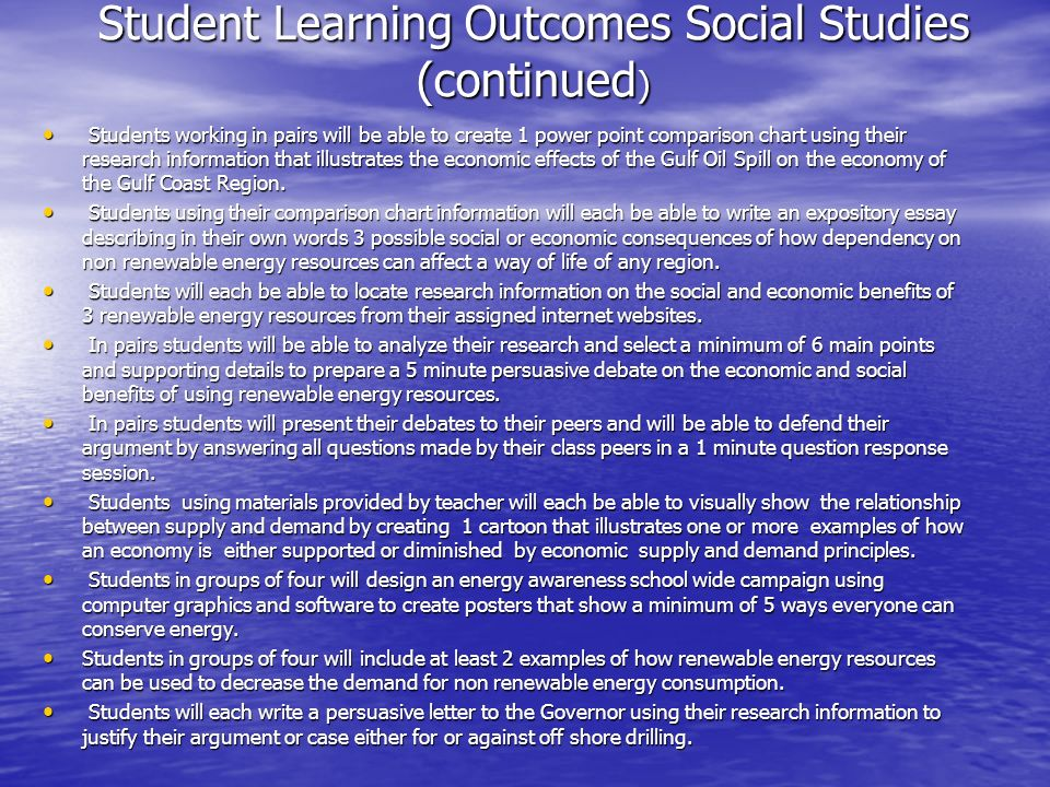 Student Learning Outcomes Social Studies (continued ) Students working in pairs will be able to create 1 power point comparison chart using their rese