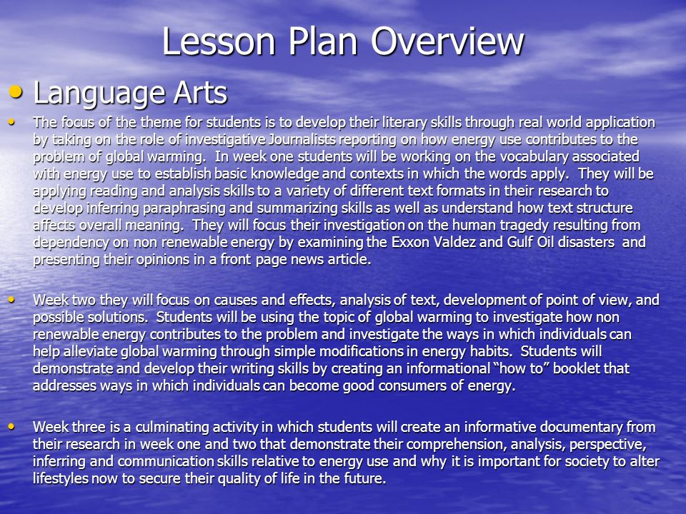 Lesson Plan Overview Language Arts Language Arts The focus of the theme for students is to develop their literary skills through real world applicatio