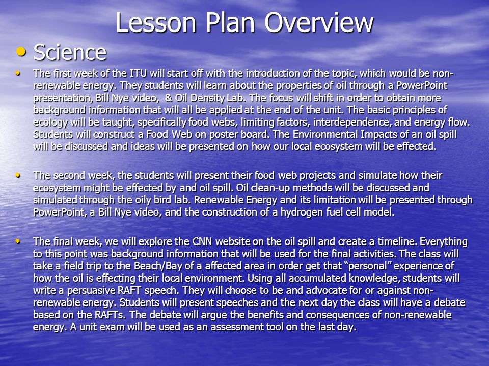 Lesson Plan Overview Science Science The first week of the ITU will start off with the introduction of the topic, which would be non- renewable energy