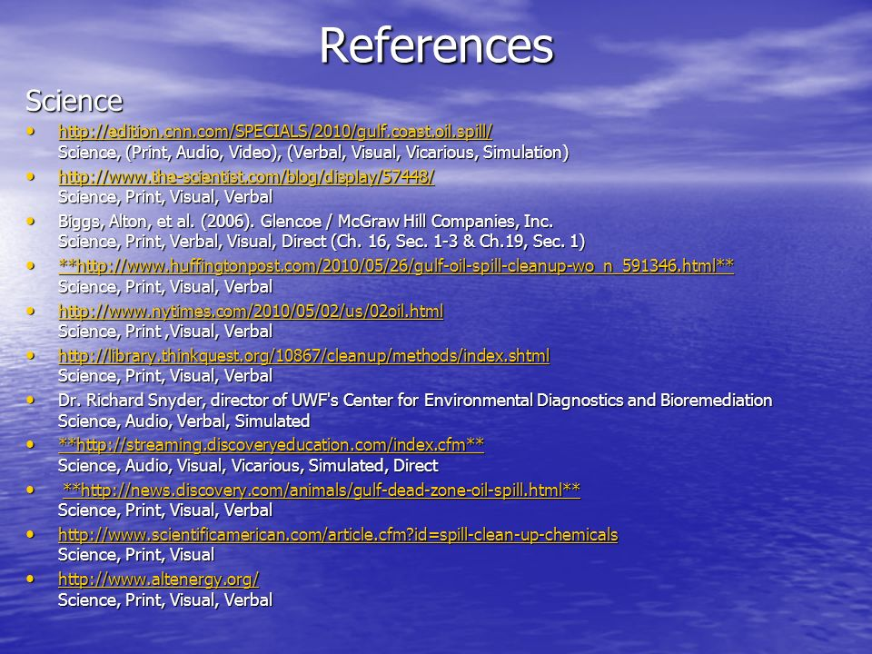 ReferencesScience http://edition.cnn.com/SPECIALS/2010/gulf.coast.oil.spill/ Science, (Print, Audio, Video), (Verbal, Visual, Vicarious, Simulation) h