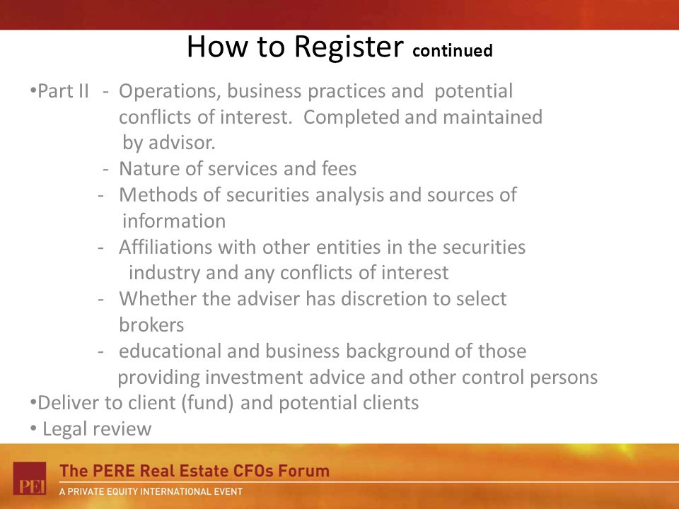 How to Register continued Part II - Operations, business practices and potential conflicts of interest. Completed and maintained by advisor. - Nature