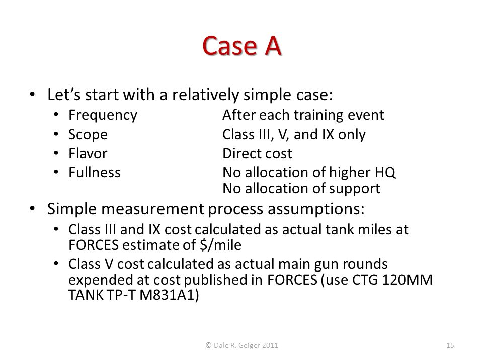 Case A Lets start with a relatively simple case: Frequency After each training event ScopeClass III, V, and IX only FlavorDirect cost FullnessNo alloc