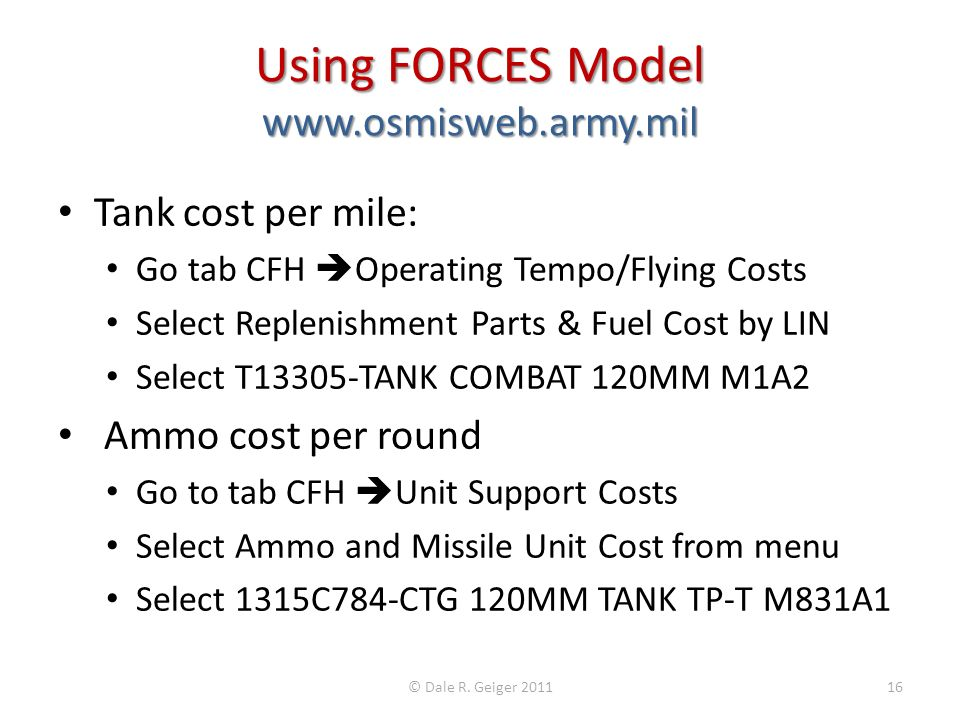 Using FORCES Model www.osmisweb.army.mil Tank cost per mile: Go tab CFH Operating Tempo/Flying Costs Select Replenishment Parts & Fuel Cost by LIN Sel