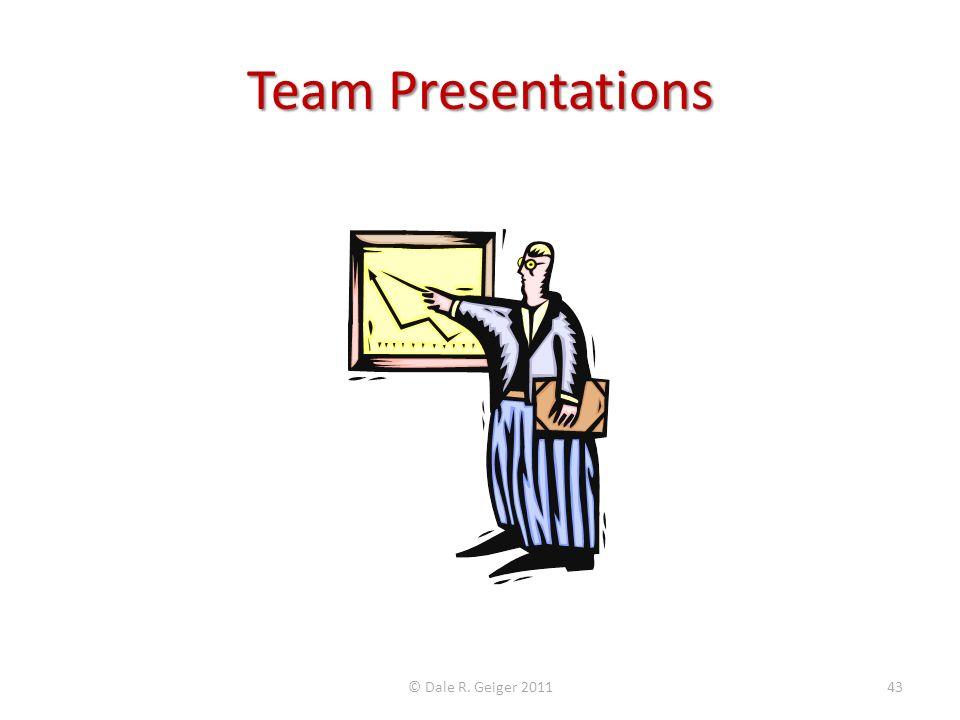Team Presentations © Dale R. Geiger 201143