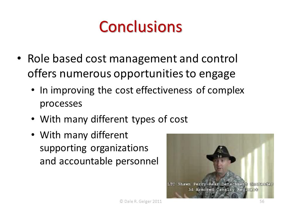 Conclusions Role based cost management and control offers numerous opportunities to engage In improving the cost effectiveness of complex processes Wi