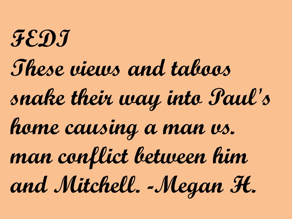 FEDI These views and taboos snake their way into Paul's home causing a man vs. man conflict between him and Mitchell. -Megan H.
