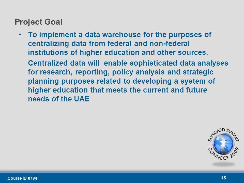 Course ID To implement a data warehouse for the purposes of centralizing data from federal and non-federal institutions of higher education and other sources.