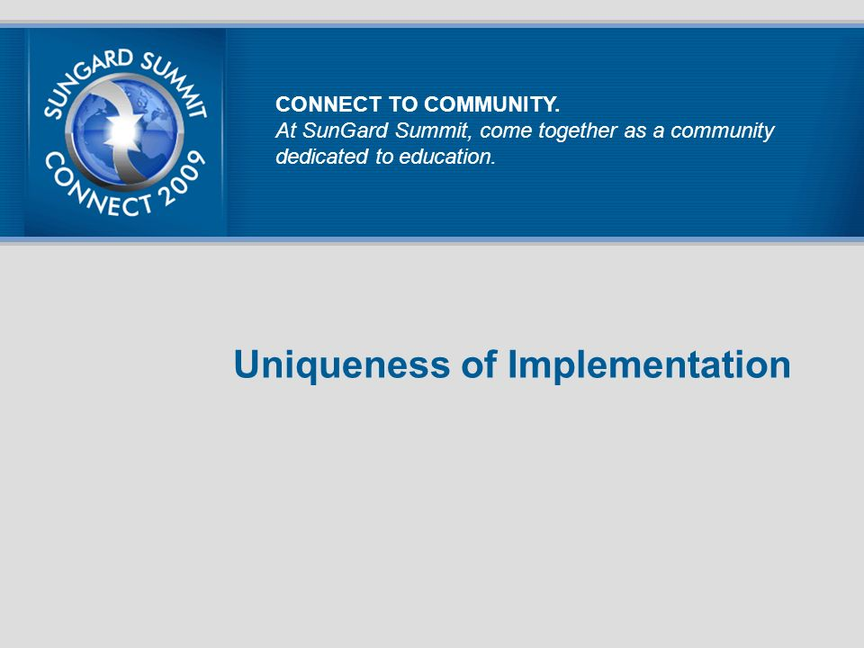 Uniqueness of Implementation CONNECT TO COMMUNITY.