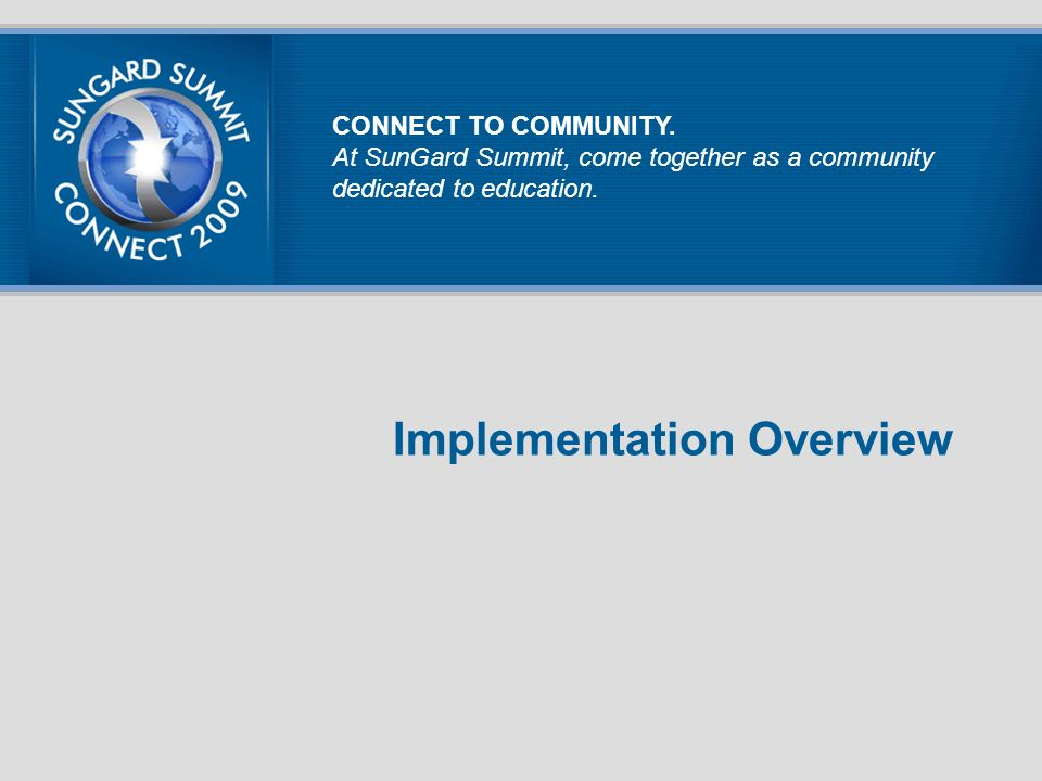 Implementation Overview CONNECT TO COMMUNITY.