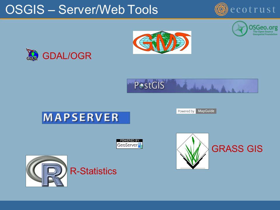 OSGIS – Server/Web Tools GRASS GIS GDAL/OGR R-Statistics