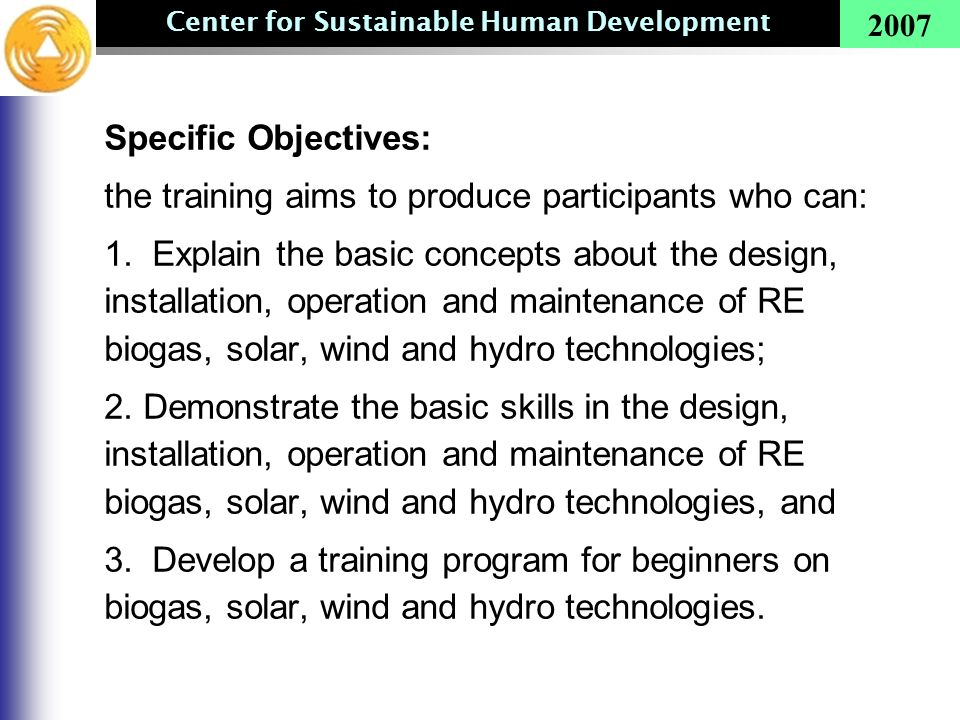 Center for Sustainable Human Development 2007 Specific Objectives: the training aims to produce participants who can: 1. Explain the basic concepts ab