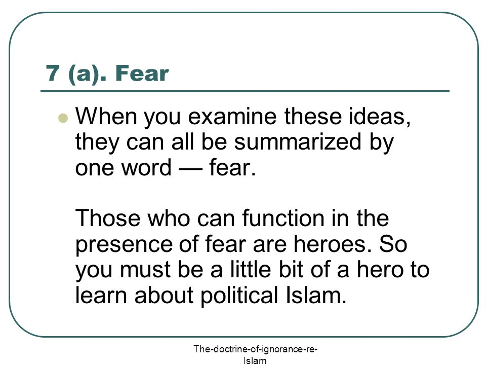 The-doctrine-of-ignorance-re- Islam 7 (a). Fear When you examine these ideas, they can all be summarized by one word fear. Those who can function in t