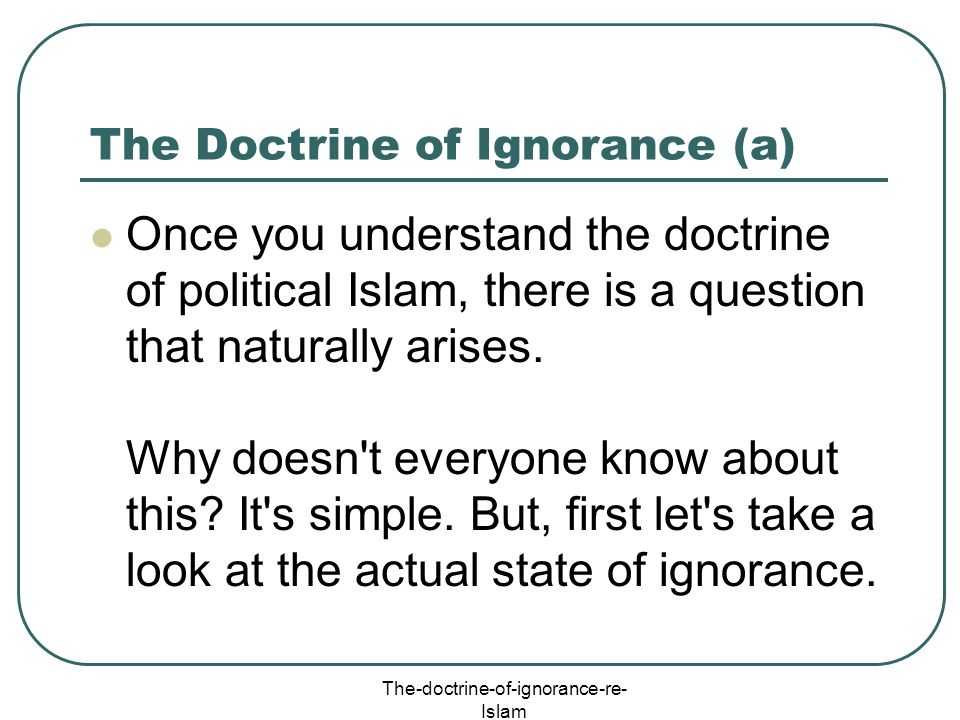 The-doctrine-of-ignorance-re- Islam The Doctrine of Ignorance (a) Once you understand the doctrine of political Islam, there is a question that natura