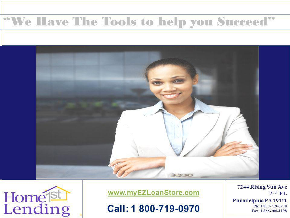 Home Lending 7244 Rising Sun Ave 2 nd FL Philadelphia PA 19111 Ph: 1 800-719-0970 Fax: 1 866-200-1198 We Have The Tools to help you Succeed www.myEZLo