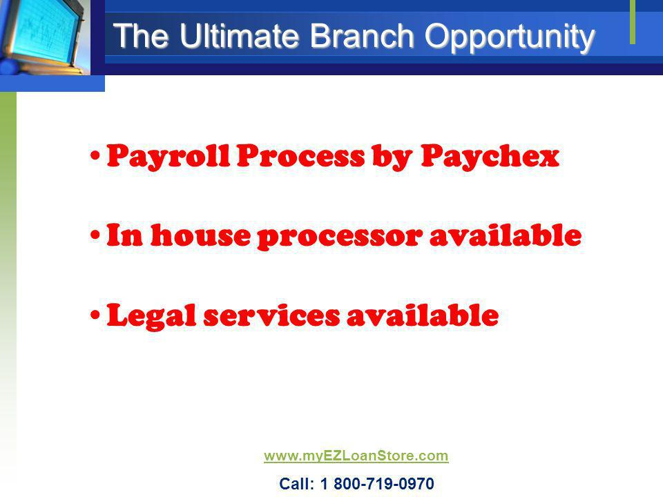 The Ultimate Branch Opportunity Payroll Process by Paychex In house processor available Legal services available www.myEZLoanStore.com Call: 1 800-719