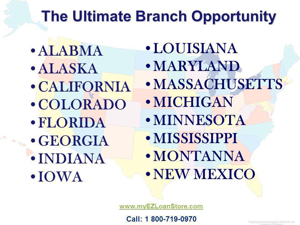 The Ultimate Branch Opportunity ALABMA ALASKA CALIFORNIA COLORADO FLORIDA GEORGIA INDIANA IOWA LOUISIANA MARYLAND MASSACHUSETTS MICHIGAN MINNESOTA MIS