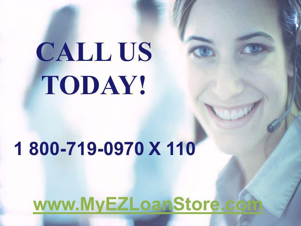 1 800-719-0970 X 110 CALL US TODAY! www.MyEZLoanStore.com