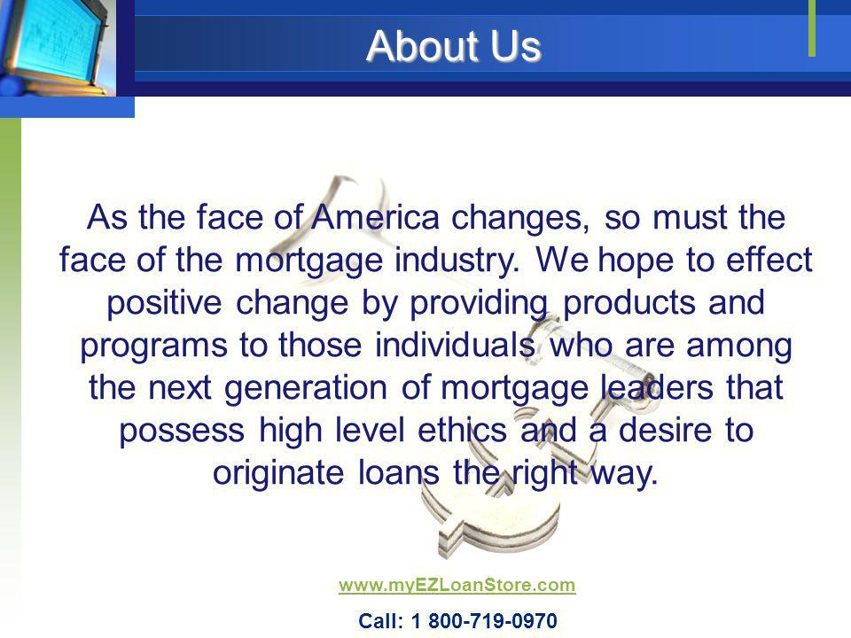 About Us As the face of America changes, so must the face of the mortgage industry. We hope to effect positive change by providing products and progra