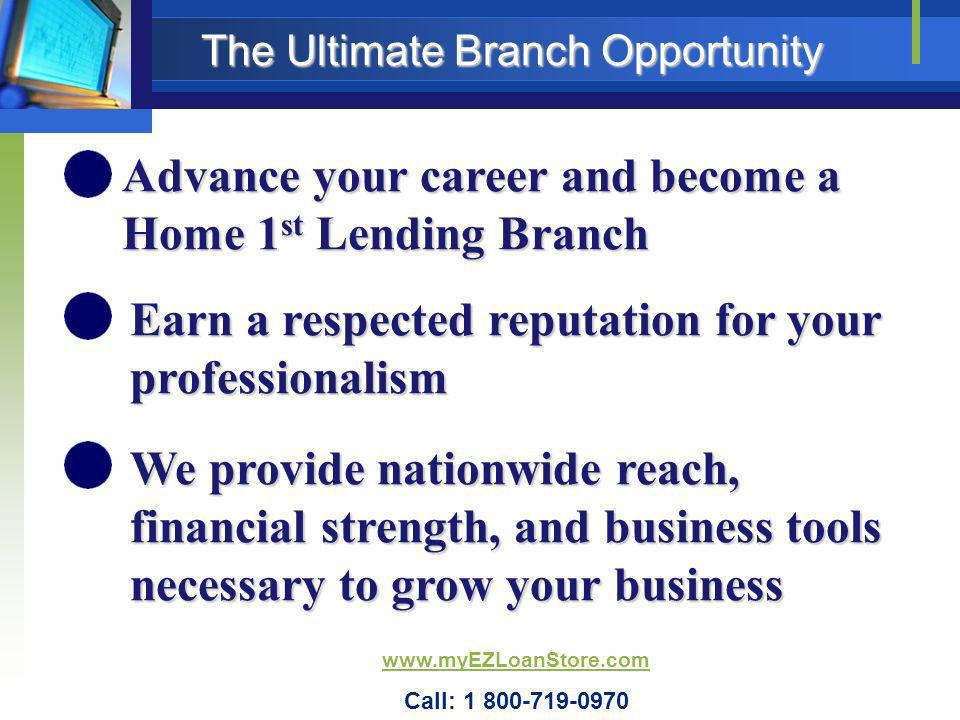Earn a respected reputation for your professionalism The Ultimate Branch Opportunity Advance your career and become a Home 1 st Lending Branch We prov