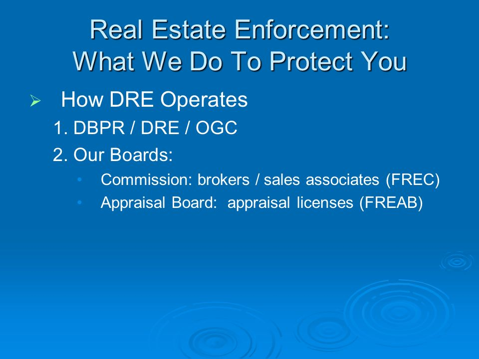 Real Estate Enforcement: What We Do To Protect You How DRE Operates 1.