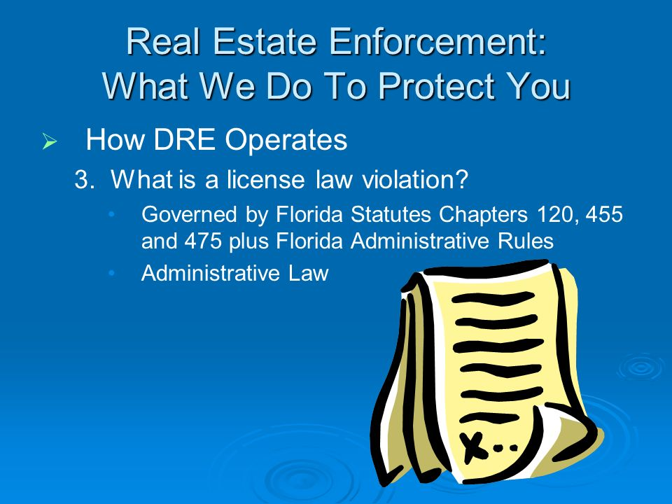 Real Estate Enforcement: What We Do To Protect You How DRE Operates 3.