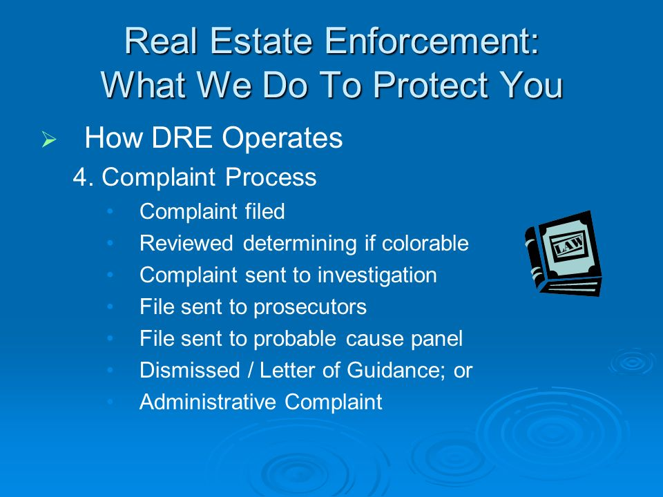 Real Estate Enforcement: What We Do To Protect You How DRE Operates 4.