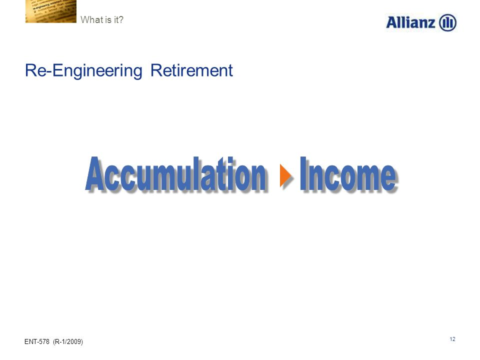 ENT-578 (R-1/2009) 12 Re-Engineering Retirement What is it