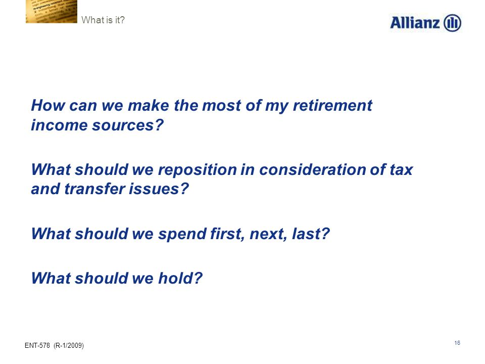 ENT-578 (R-1/2009) 16 How can we make the most of my retirement income sources.